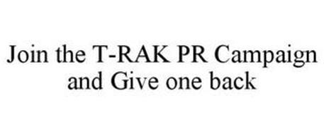 JOIN THE T-RAK PR CAMPAIGN AND GIVE ONE BACK
