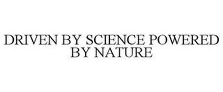 DRIVEN BY SCIENCE POWERED BY NATURE