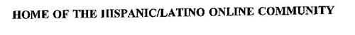 HOME OF THE HISPANIC/LATINO ONLINE COMMUNITY