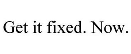 GET IT FIXED. NOW.