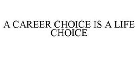 A CAREER CHOICE IS A LIFE CHOICE