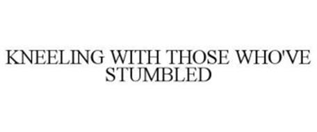 KNEELING WITH THOSE WHO'VE STUMBLED