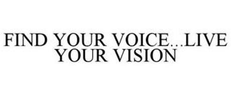 FIND YOUR VOICE...LIVE YOUR VISION
