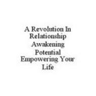 A REVOLUTION IN RELATIONSHIP AWAKENING POTENTIAL EMPOWERING YOUR LIFE