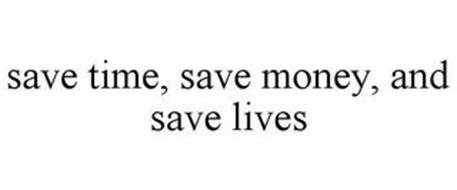 SAVE TIME, SAVE MONEY, AND SAVE LIVES