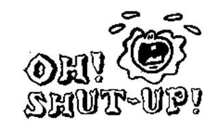 OH! SHUT-UP!