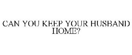 CAN YOU KEEP YOUR HUSBAND HOME?