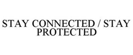 STAY CONNECTED / STAY PROTECTED