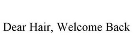 DEAR HAIR, WELCOME BACK