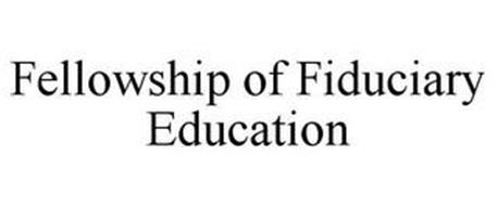 FELLOWSHIP OF FIDUCIARY EDUCATION