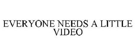 EVERYONE NEEDS A LITTLE VIDEO