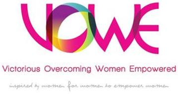 VOWE VICTORIOUS OVERCOMING WOMEN EMPOWERED INSPIRED BY WOMEN FOR WOMEN TO EMPOWER WOMEN
