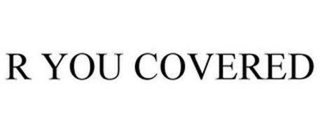R YOU COVERED