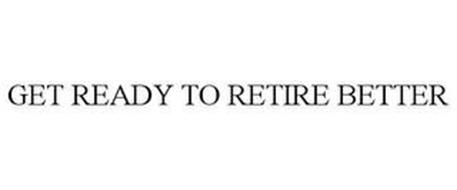 GET READY TO RETIRE BETTER