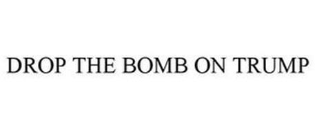 DROP THE BOMB ON TRUMP