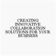 CREATING INNOVATIVE COLLABORATION SOLUTIONS FOR YOUR BUSINESS