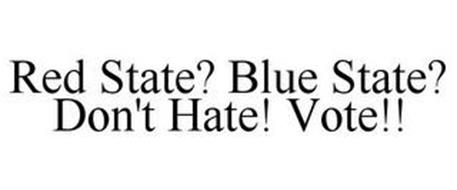 RED STATE? BLUE STATE? DON'T HATE! VOTE!!
