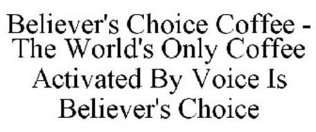 BELIEVER'S CHOICE COFFEE - THE WORLD'S ONLY COFFEE ACTIVATED BY VOICE IS BELIEVER'S CHOICE