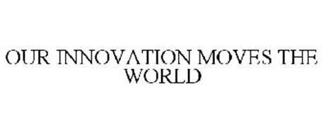 OUR INNOVATION MOVES THE WORLD