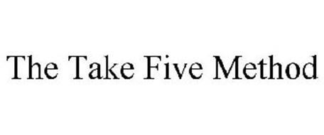 THE TAKE FIVE METHOD