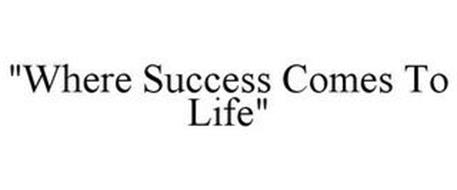 """WHERE SUCCESS COMES TO LIFE"""