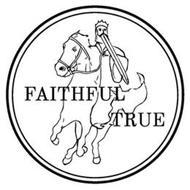 FAITHFUL TRUE