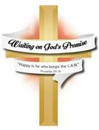 "WAITING ON GOD'S PROMISE ""HAPPY IS HE WHO KEEPS THE L.A.W."" PROVERBS 29:18"