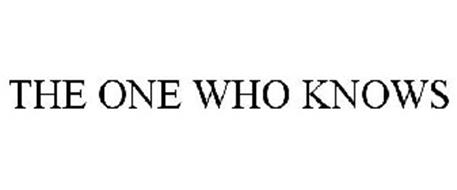 THE ONE WHO KNOWS