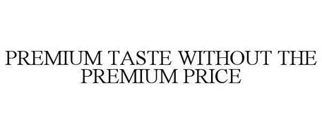 PREMIUM TASTE WITHOUT THE PREMIUM PRICE