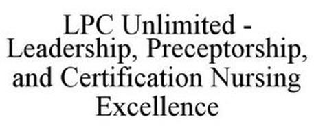 LPC UNLIMITED - LEADERSHIP, PRECEPTORSHIP, AND CERTIFICATION NURSING EXCELLENCE