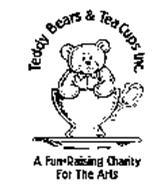 TEDDY BEARS & TEA CUPS INC. A FUN-RAISING CHARITY FOR THE ARTS