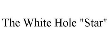 "THE WHITE HOLE ""STAR"""