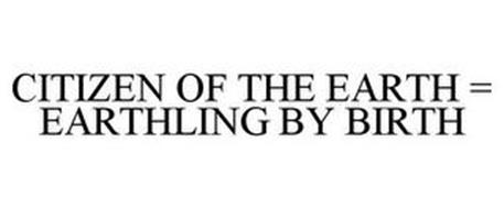 CITIZEN OF THE EARTH = EARTHLING BY BIRTH