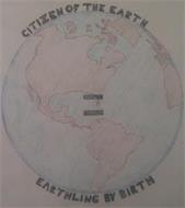 CITIZEN OF THE EARTH WE ARE EARTHLING BY BIRTH