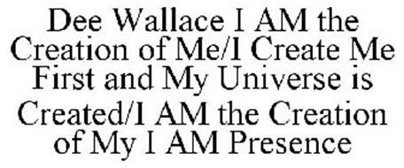 DEE WALLACE I AM THE CREATION OF ME/I CREATE ME FIRST AND MY UNIVERSE IS CREATED/I AM THE CREATION OF MY I AM PRESENCE