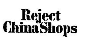 REJECT CHINA SHOPS