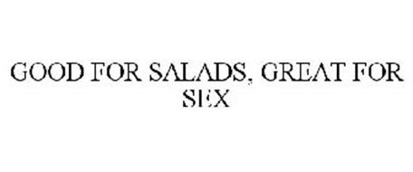 GOOD FOR SALADS, GREAT FOR SEX
