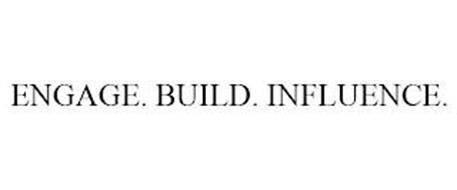 ENGAGE. BUILD. INFLUENCE.