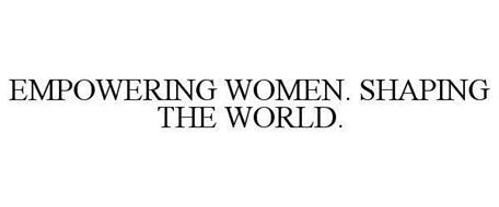 EMPOWERING WOMEN. SHAPING THE WORLD.