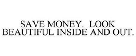 SAVE MONEY. LOOK BEAUTIFUL INSIDE AND OUT.