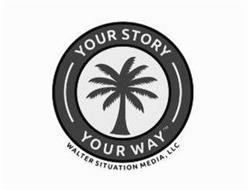 YOUR STORY YOUR WAY WALTER SITUATION MEDIA LLC