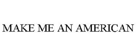 MAKE ME AN AMERICAN