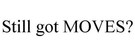 STILL GOT MOVES?
