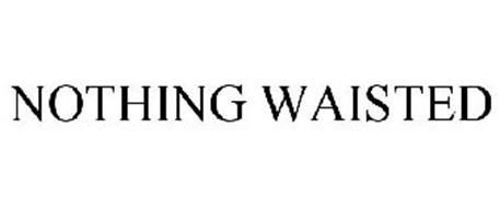 NOTHING WAISTED