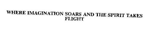 WHERE IMAGINATION SOARS AND THE SPIRIT TAKES FLIGHT