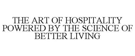 THE ART OF HOSPITALITY POWERED BY THE SCIENCE OF BETTER LIVING