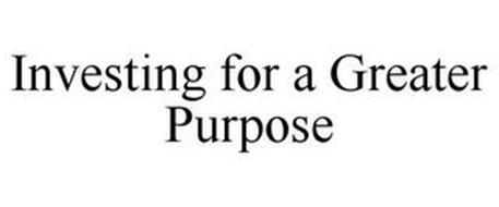 INVESTING FOR A GREATER PURPOSE