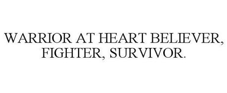 WARRIOR AT HEART BELIEVER, FIGHTER, SURVIVOR.