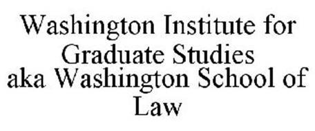 WASHINGTON INSTITUTE FOR GRADUATE STUDIES AKA WASHINGTON SCHOOL OF LAW