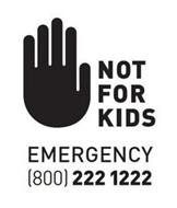 NOT FOR KIDS EMERGENCY (800) 222 1222